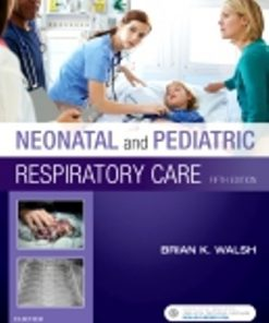Test Bank for Neonatal and Pediatric Respiratory Care 5th Edition Walsh