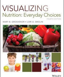 Test Bank for Visualizing Nutrition: Everyday Choices 4th Edition Grosvenor