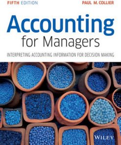 Solution Manual for Accounting for Managers: Interpreting Accounting Information for Decision Making 5th Edition by CollierSolution Manual for Accounting for Managers: Interpreting Accounting Information for Decision Making 5th Edition by Collier