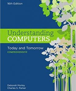Test Bank for Understanding Computers: Today and Tomorrow, Comprehensive 16th Edition Morley