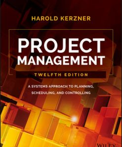 Solution Manual for Project Management A Systems Approach to Planning, Scheduling, and Controlling 12th Edition by Kerzner