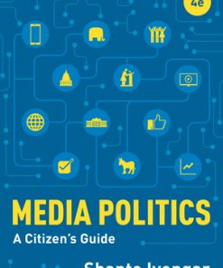 Test Bank for Media Politics: A Citizen's Guide 4th Edition by Shanto Iyengar