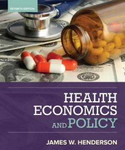 Test Bank for Health Economics and Policy 7th Edition Henderson
